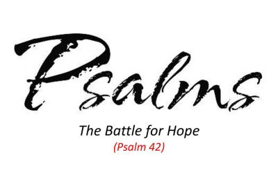 """""""The Fight For Hope"""" (Psalm 42)"""